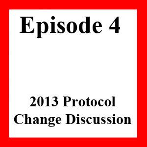 Episode 4: Part 2 - 2013 Protocol Changes